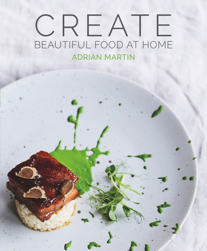 Create beautiful food at home by Adrian Martin